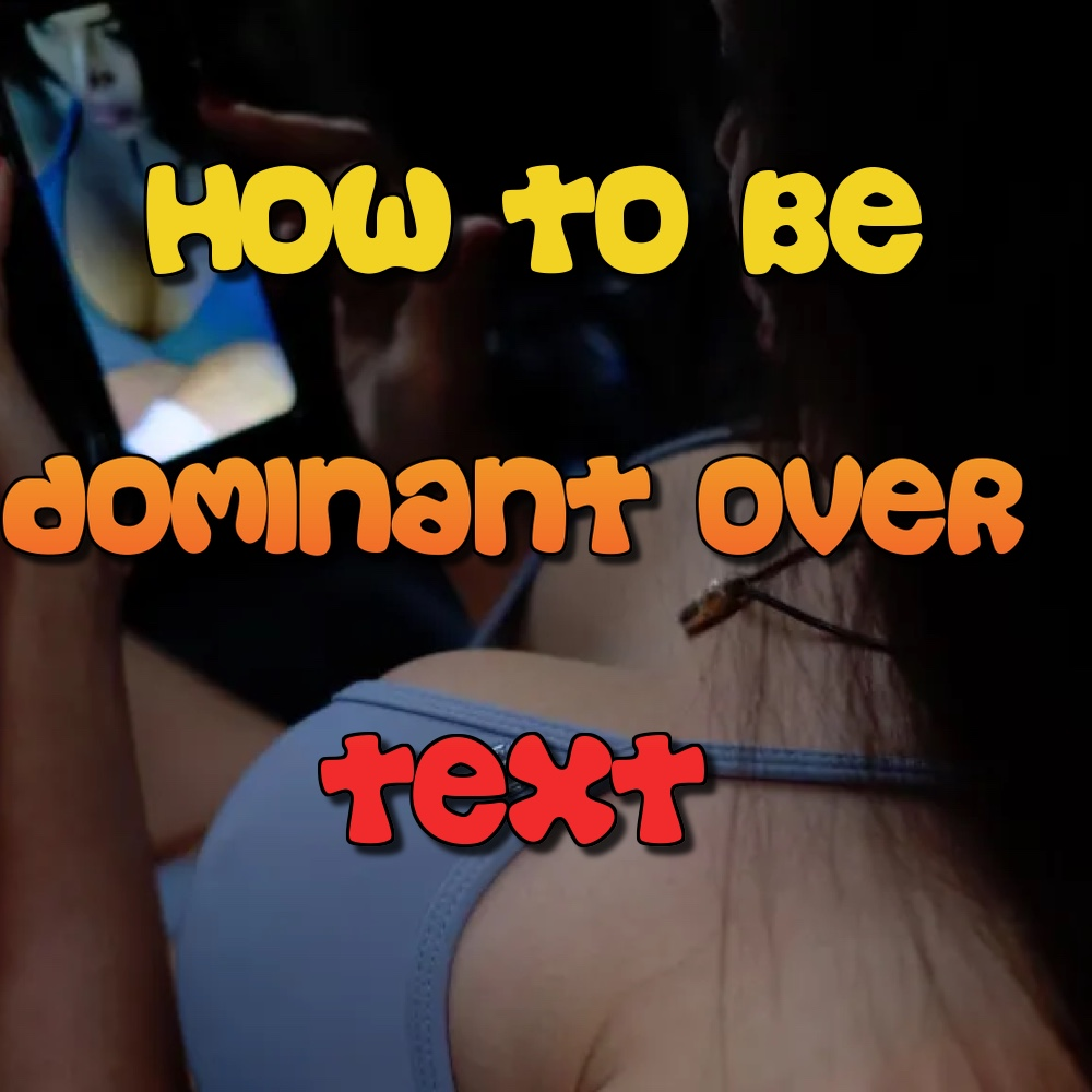 How to be Dominant Over Text Messages - BDSM Sexting - Dom Over Text - Bondage Sexting - Control Your Sub Over Text